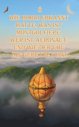 Wie Hordi erkannt hatte, was ist montgolfiere, wer ist aeronaut, und wie der uhu ihn gerettet hat (Die Legende von Hordi 8) (German Edition)