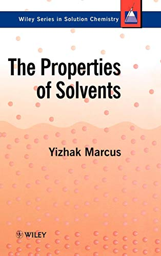 The Properties of Solvents (Wiley Series in Solutions Chemistry)