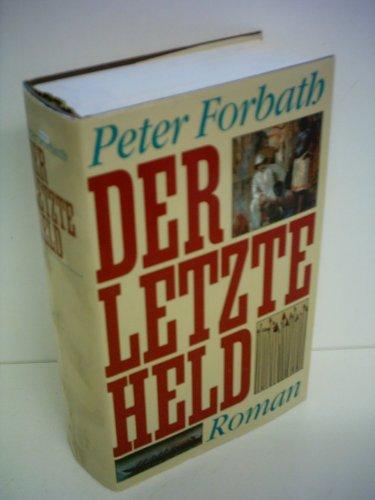 Peter Forbath: Der letzte Held