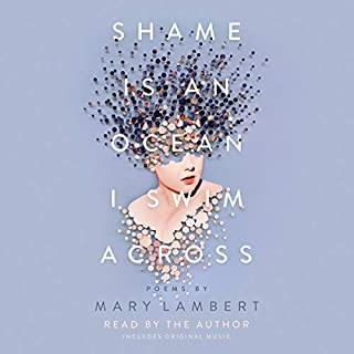 Shame Is an Ocean I Swim Across     Poems by Mary Lambert              By:                                                                                                                                 Mary Lambert                               Narrated by:                                                                                                                                 Mary Lambert                      Length: 2 hrs and 35 mins     32 ratings     Overall 5.0