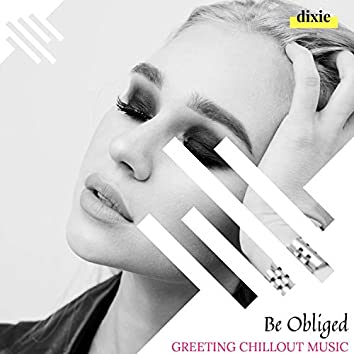 Be Obliged - Greeting Chillout Music