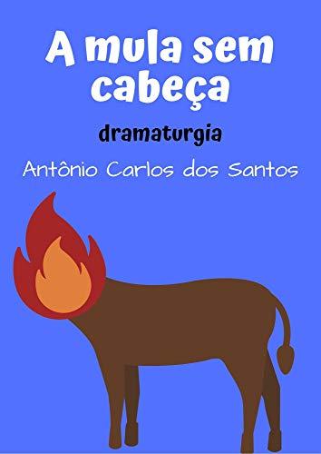 A Mula sem cabeça: dramaturgia infantil - a mula que se transformou no padre sem cabeça (Coleção Educação, Teatro & Folclore Livro 5)