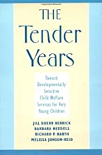The Tender Years: Toward Developmentally Sensitive Child Welfare Services for Very Young Children (Child Welfare: A Series in Child Welfare Practice, Policy, and Research)