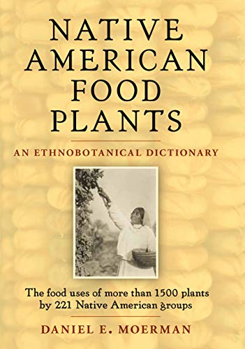 Compare Textbook Prices for Native American Food Plants: An Ethnobotanical Dictionary  ISBN 9781604691894 by Moerman, Daniel E.