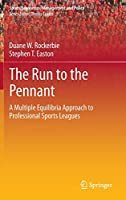 The Run to the Pennant: A Multiple Equilibria Approach to Professional Sports Leagues (Sports Economics, Management and Policy (6))