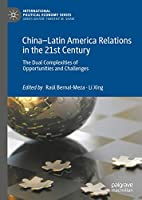China–Latin America Relations in the 21st Century: The Dual Complexities of Opportunities and Challenges (International Political Economy Series)
