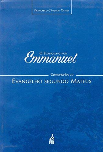 Evangelho por Emmanuel: comentários ao evangelho segundo Mateus (O)