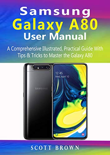 Samsung Galaxy A80 User Manual: A Comprehensive Illustrated, Practical Guide with Tips & Tricks to Master the Samsung Galaxy A80 (English Edition)