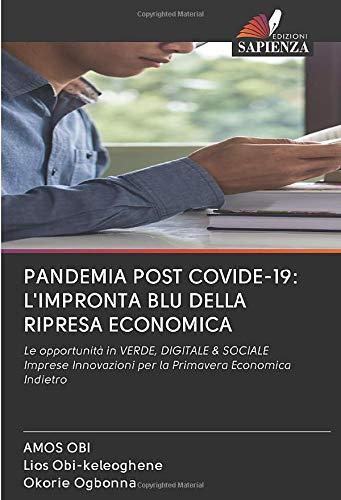 PANDEMIA POST COVIDE-19: L'IMPRONTA BLU DELLA RIPRESA ECONOMICA: Le opportunità in VERDE, DIGITALE & SOCIALE Imprese Innovazioni per la Primavera Economica Indietro