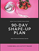 90-day Shape-up Plan: Health & Fitness Challenge: Daily Food and Exercise Journal - 13-week Meal Log and Activity Tracker Diary and Guide (Wellness Notebook)