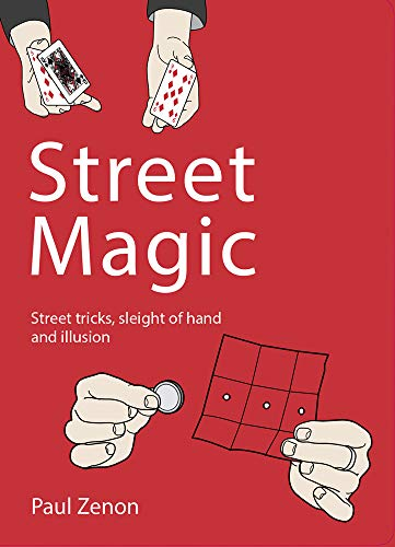 Street Magic: Street Tricks, Sleight of Hand and Illusion