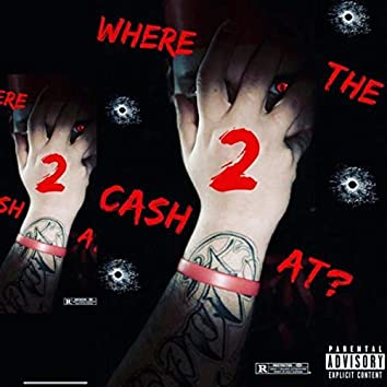 Where The Cash At Pt2.