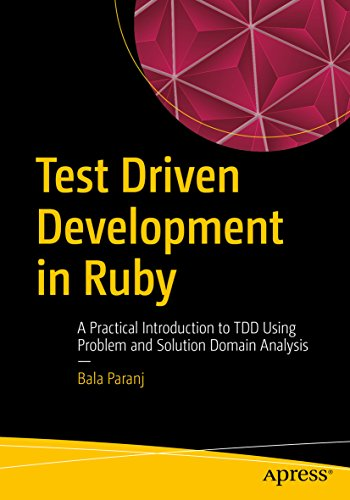 Test Driven Development in Ruby: A Practical Introduction to TDD Using Problem and Solution Domain Analysis (English Edition)