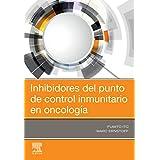 Inhibidores del punto de control inmunitario en oncología (Spanish Edition)