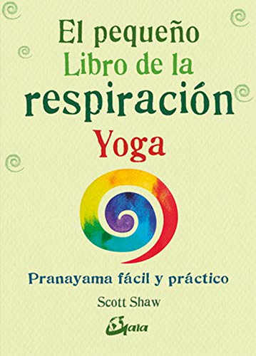 El pequeño Libro de la respiración Yoga. Pranayama fácil y práctico