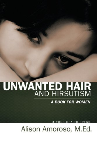Unwanted Hair and Hirsutism: A Book For Women