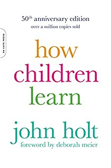 How Children Learn (Classics in Child Development) by [John Holt]