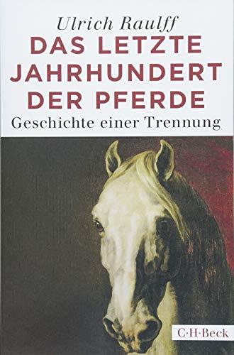 Das letzte Jahrhundert der Pferde: Geschichte einer Trennung
