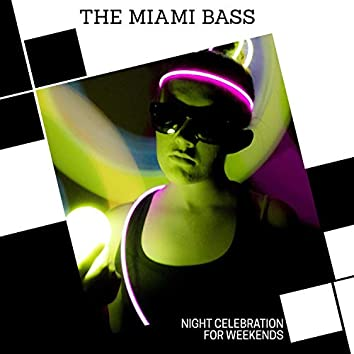 The Miami Bass - Night Celebration For Weekends