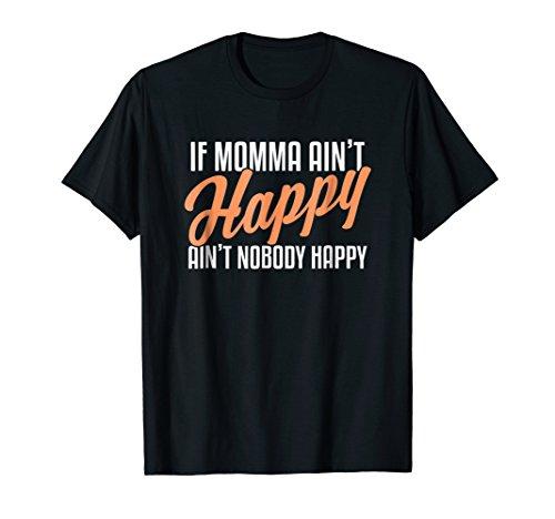 If Momma Ain't Happy Ain't Nobody Happy Shirt