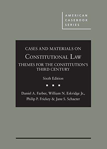 Compare Textbook Prices for Cases and Materials on Constitutional Law: Themes for the Constitution's Third Century American Casebook Series 6 Edition ISBN 9781634607643 by Farber, Daniel,Eskridge Jr., William,Frickey, Philip,Schacter, Jane