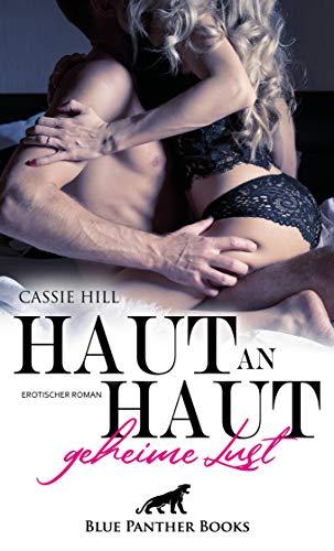 Haut an Haut - geheime Lust | Erotischer Roman: Entführt in eine Welt voll sexueller Wollust ...