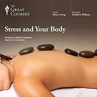 Stress and Your Body                   Written by:                                                                                                                                 Robert Sapolsky,                                                                                        The Great Courses                               Narrated by:                                                                                                                                 Robert Sapolsky                      Length: 12 hrs and 19 mins     16 ratings     Overall 4.6