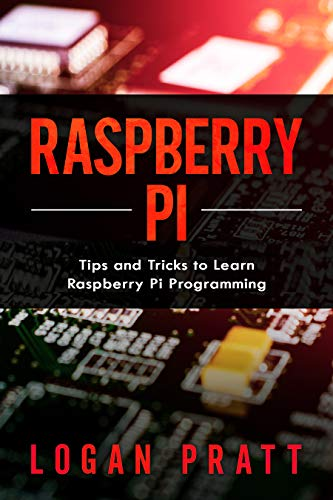 Raspberry Pi: Tips and Tricks to Learn Raspberry Pi Programming (English Edition)