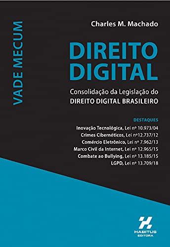VADE MECUM DIREITO DIGITAL: CONSOLIDAÇÃO DA LEGISLAÇÃO DE DIREITO DIGITAL BRASILEIRO