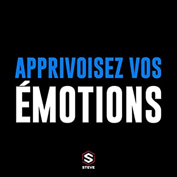 Apprivoisez vos émotions