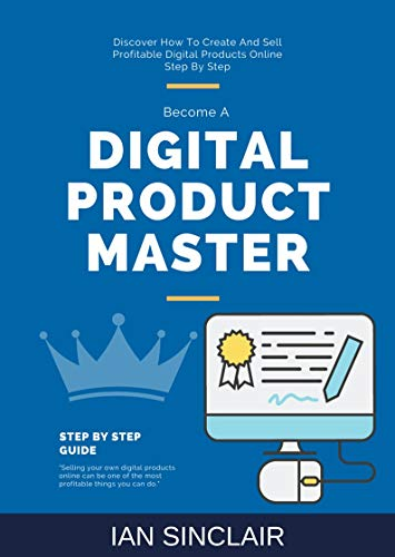 Digital Product Master: Discover How To Create And Sell Profitable Digital Products...