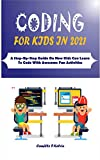 CODING FOR KIDS IN 2021: A Step-By-Step Guide On How Kids Can Learn To Code With Awesome Fun Activities (English Edition)