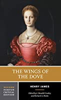 The Wings of the Dove: Authoritative Text, the Author and the Novel, Criticism (Norton Critical Editions)