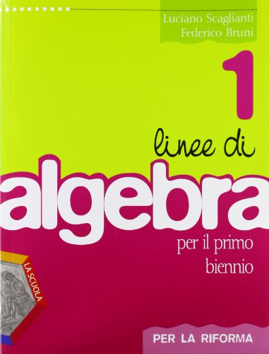Linee di algebra. Corso di algebra. Per la riforma. Per il biennio del Liceo scientifico. Con espansione online (Vol. 1)