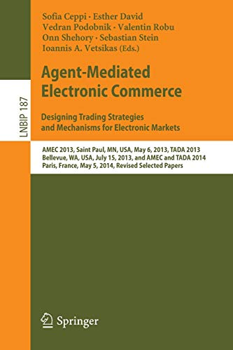 Compare Textbook Prices for Agent-Mediated Electronic Commerce. Designing Trading Strategies and Mechanisms for Electronic Markets: AMEC 2013, Saint Paul, MN, USA, May 6, 2013, ... in Business Information Processing, 187 2014 Edition ISBN 9783319132174 by Ceppi, Sofia,David, Esther,Podobnik, Vedran,Robu, Valentin,Shehory, Onn,Stein, Sebastian,Vetsikas, Ioannis A.