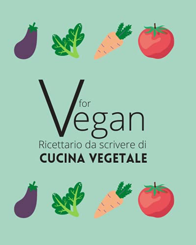V FOR VEGAN - Ricettario da scrivere di cucina vegetale: Vegana   Cruelty free   Con indice da...