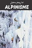 J'peux pas J'ai Alpinisme Carnet de notes pour passionné: Montagne Alpes Randonnée Sport | cahier ligné Cadeau Anniversaire, Noël Homme Femme Enfant