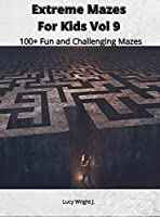 Extreme Mazes For Kids Vol 9: 100+ Fun and Challenging Mazes
