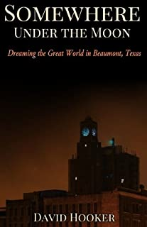 Somewhere Under the Moon: Dreaming the Great World in Beaumont, Texas