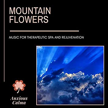 Mountain Flowers - Music For Therapeutic Spa And Rejuvenation