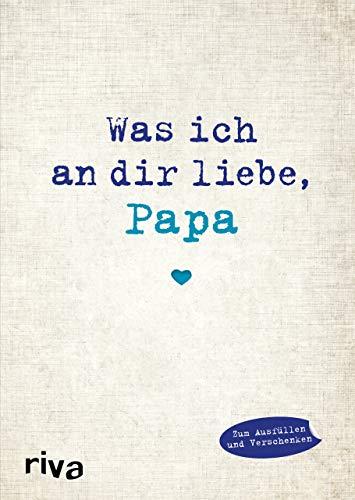 Was ich an dir liebe, Papa: Eine originelle Liebeserklärung zum Ausfüllen und Verschenken