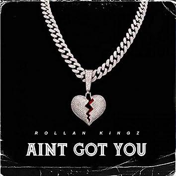 Ain't Got You