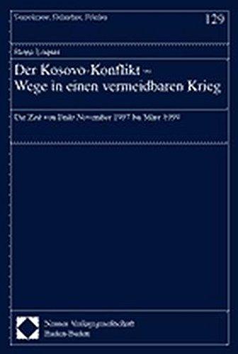 Der Kosovo-Konflikt - Wege in einen vermeidbaren Krieg: Die Zeit von Ende November 1997 bis März 1999 (Demokratie, Sicherheit, Frieden)