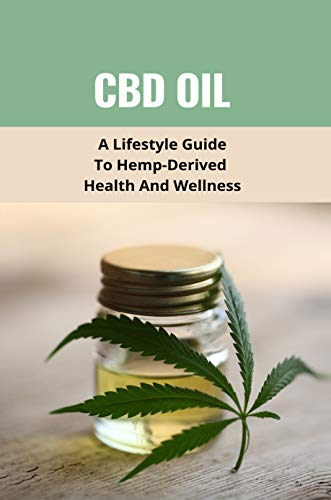 CBD Oil: A Lifestyle Guide To...