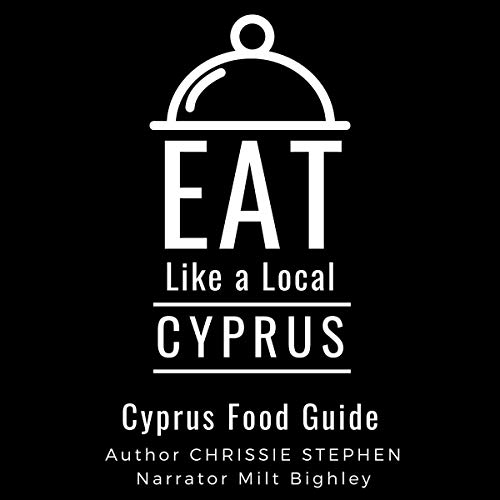 Eat Like a Local - Cyprus: Cyprus Food Guide Audiobook By Chrissie Stephen, Eat Like a Local cover art