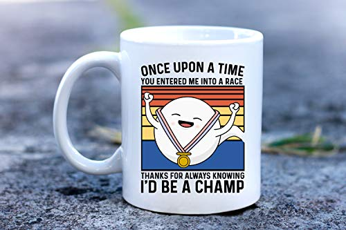 Taza divertida para el día del padre con texto en inglés «Once Upon a Time Entered Me Into Race Thank for Always Knowing I'd be a Champ», taza divertida para el día del padre, 11 onzas