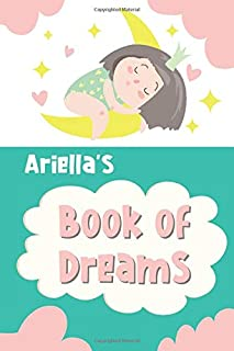 Ariella's Book of Dreams: Cute Personalized Notebook for Ariella. Dream Keeper Journal for Girls -  6 x 9 in 150 Pages for...