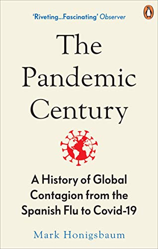 The Pandemic Century: A History of Global Contagion from the Spanish Flu to Covid-19 (English Edition)