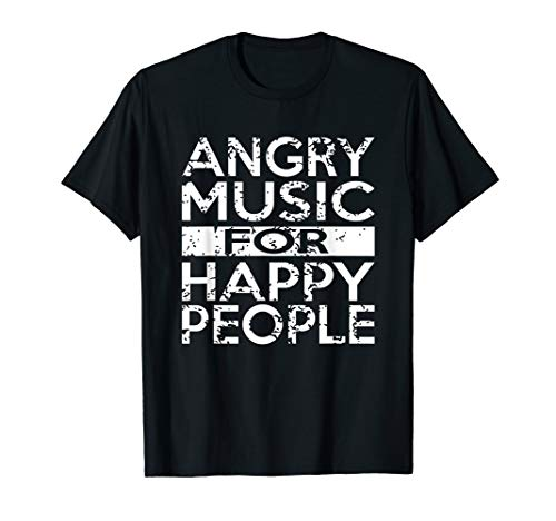 Angry Music For Happy People Heavy Metal Hard Rock T-Shirt