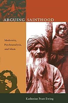 Arguing Sainthood: Modernity, Psychoanalysis, and Islam